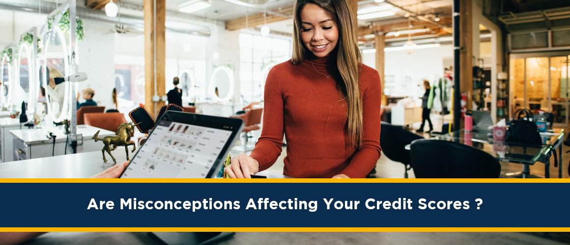 Misconceptions Affecting Your Credit Scores