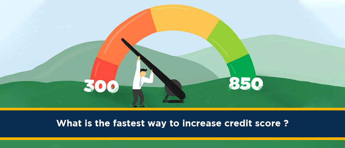 What is the fastest way to increase credit score ?